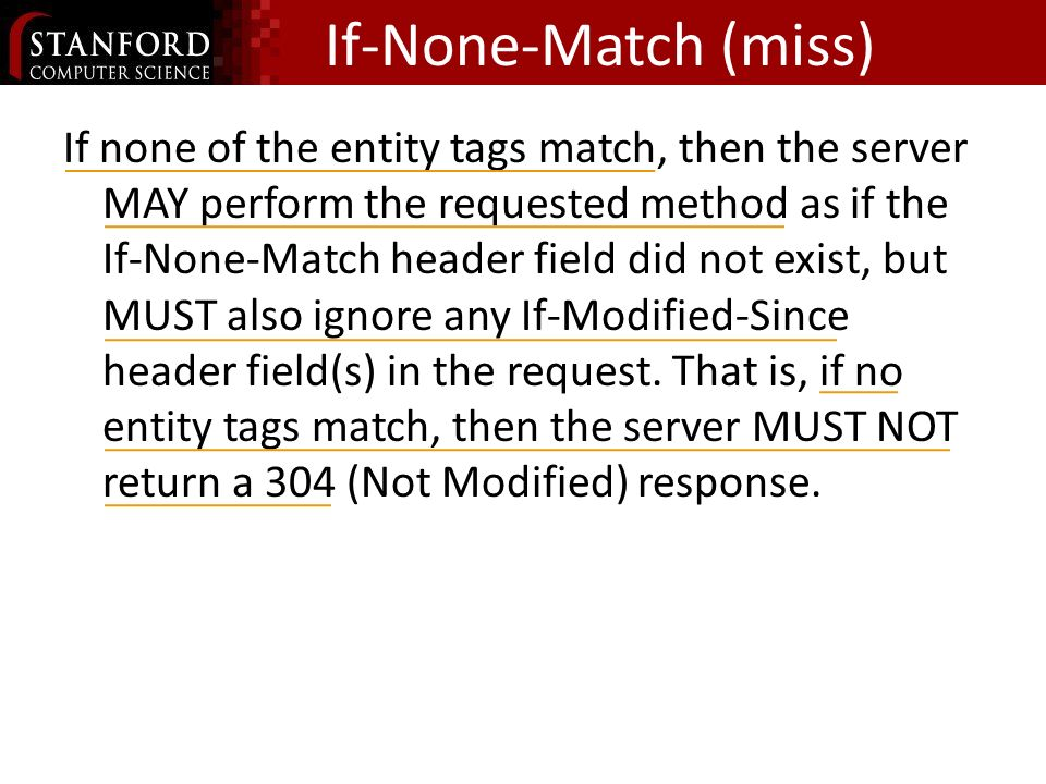 If-None-Match (miss) If none of the entity tags match, then the server MAY perform the requested method as if the If-None-Match header field did not e