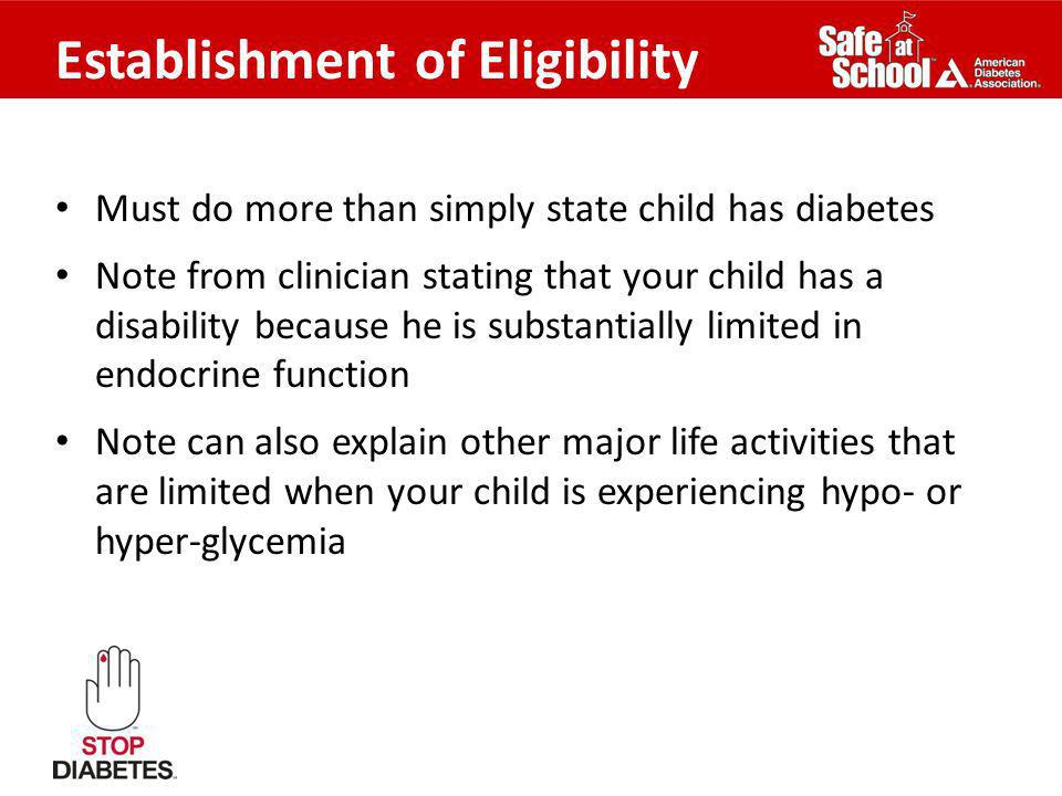 Establishment of Eligibility Must do more than simply state child has diabetes Note from clinician stating that your child has a disability because he