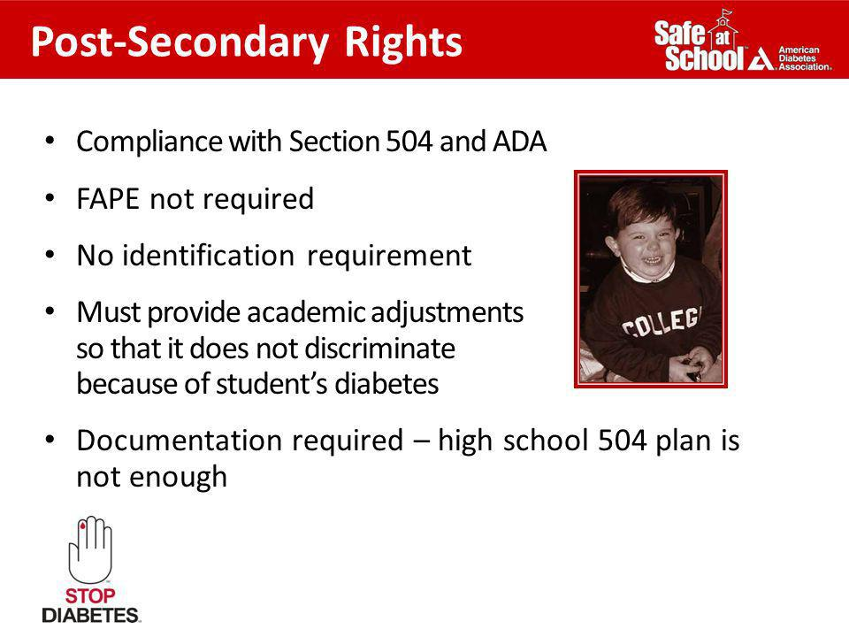 Post-Secondary Rights Compliance with Section 504 and ADA FAPE not required No identification requirement Must provide academic adjustments so that it