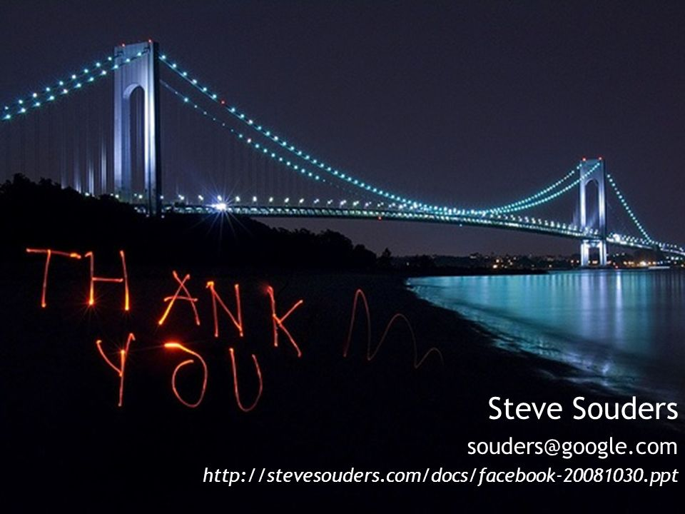 Steve Souders souders@google.com http://stevesouders.com/docs/facebook-20081030.ppt