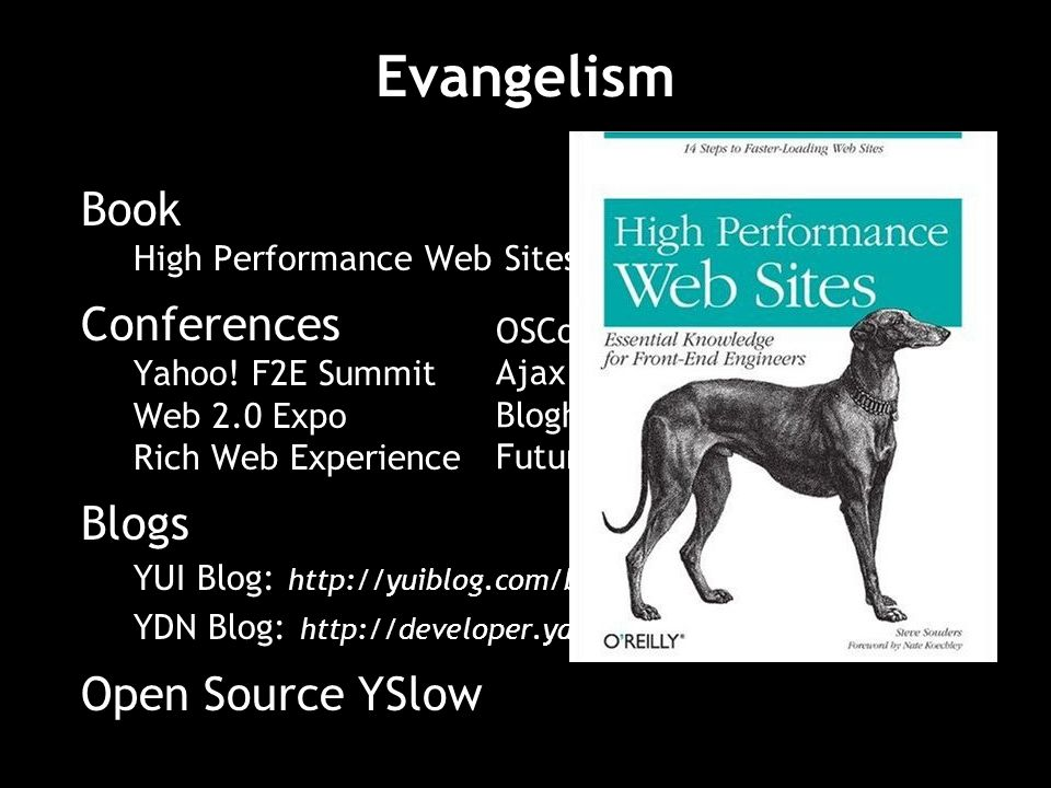 Book High Performance Web Sites Conferences Yahoo! F2E Summit Web 2.0 Expo Rich Web Experience Blogs YUI Blog: http://yuiblog.com/blog/category/perfor