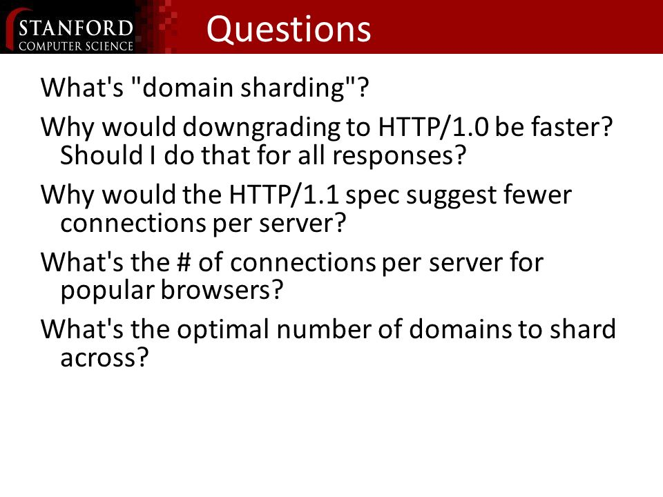 Questions What s domain sharding .Why would downgrading to HTTP/1.0 be faster.
