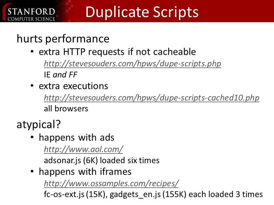 Duplicate Scripts hurts performance extra HTTP requests if not cacheable http://stevesouders.com/hpws/dupe-scripts.php IE and FF extra executions http