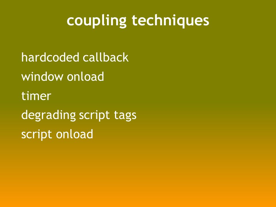 coupling techniques hardcoded callback window onload timer degrading script tags script onload