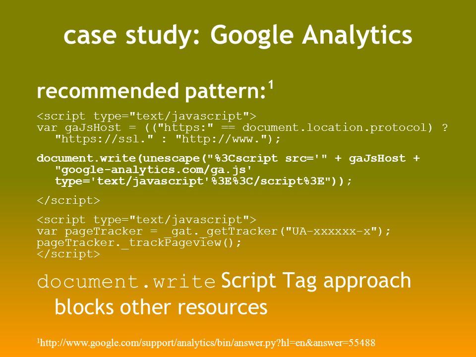 case study: Google Analytics recommended pattern: 1 var gaJsHost = (( https: == document.location.protocol) .