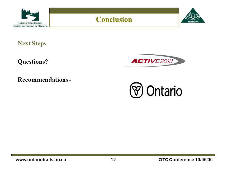 12www.ontariotrails.on.caOTC Conference 10/06/06 Conclusion Next Steps Questions? Recommendations -