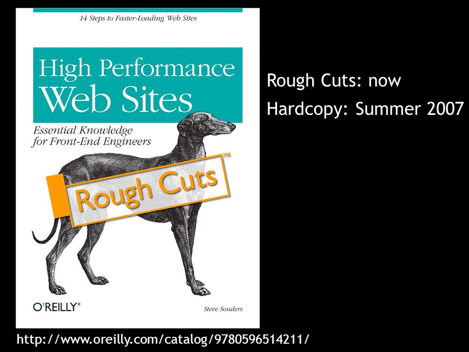 Rough Cuts: now Hardcopy: Summer 2007 http://www.oreilly.com/catalog/9780596514211/