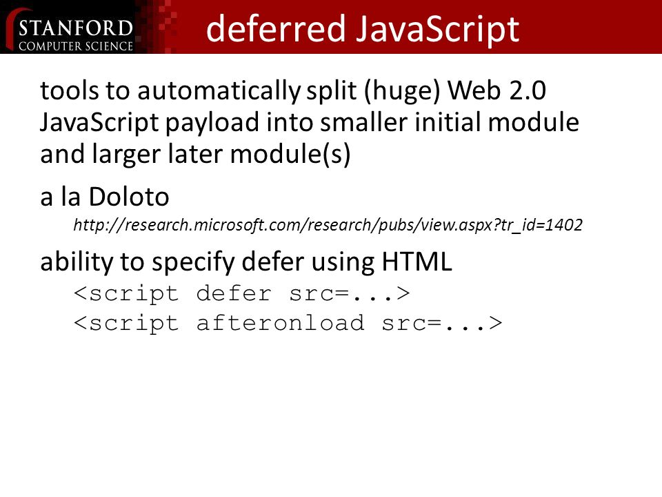 deferred JavaScript tools to automatically split (huge) Web 2.0 JavaScript payload into smaller initial module and larger later module(s) a la Doloto   tr_id=1402 ability to specify defer using HTML