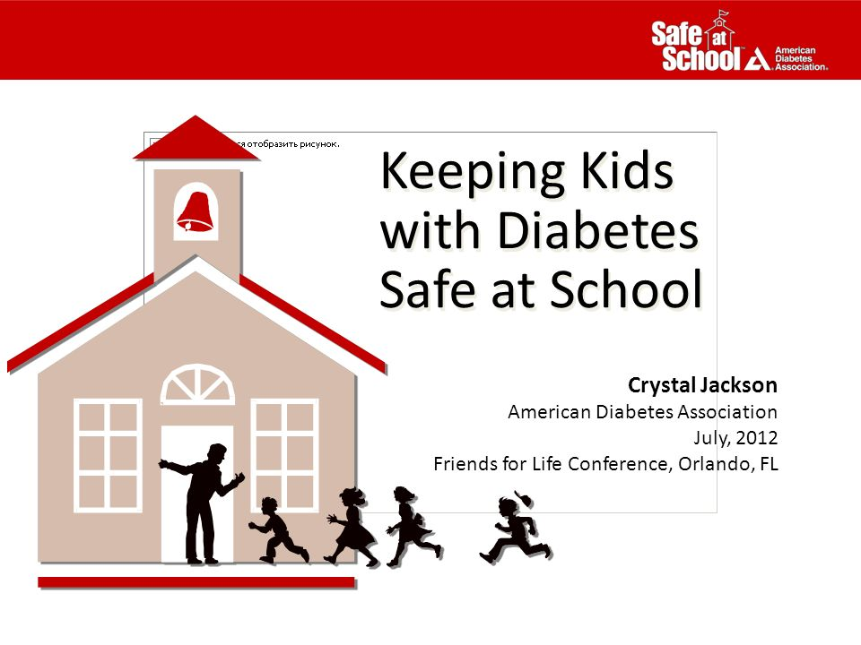 Keeping Kids with Diabetes Safe at School Keeping Kids with Diabetes Safe at School Crystal Jackson American Diabetes Association July, 2012 Friends f