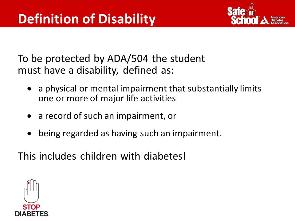 Definition of Disability To be protected by ADA/504 the student must have a disability, defined as: a physical or mental impairment that substantially