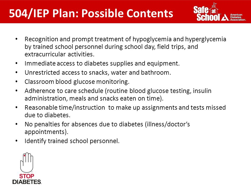 504/IEP Plan: Possible Contents Recognition and prompt treatment of hypoglycemia and hyperglycemia by trained school personnel during school day, fiel
