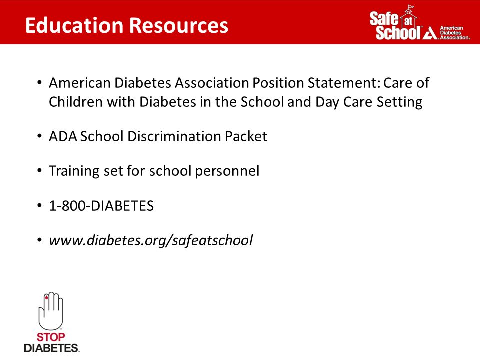 Education Resources American Diabetes Association Position Statement: Care of Children with Diabetes in the School and Day Care Setting ADA School Dis