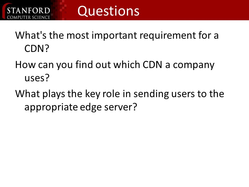 Questions What s the most important requirement for a CDN.