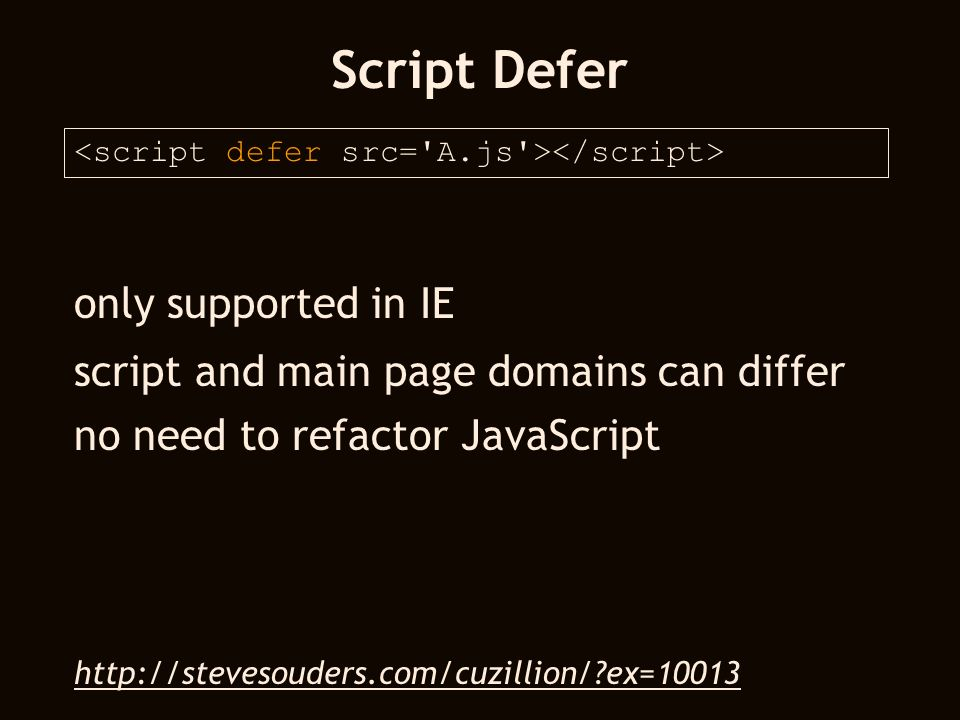 Script Defer only supported in IE script and main page domains can differ no need to refactor JavaScript http://stevesouders.com/cuzillion/?ex=10013