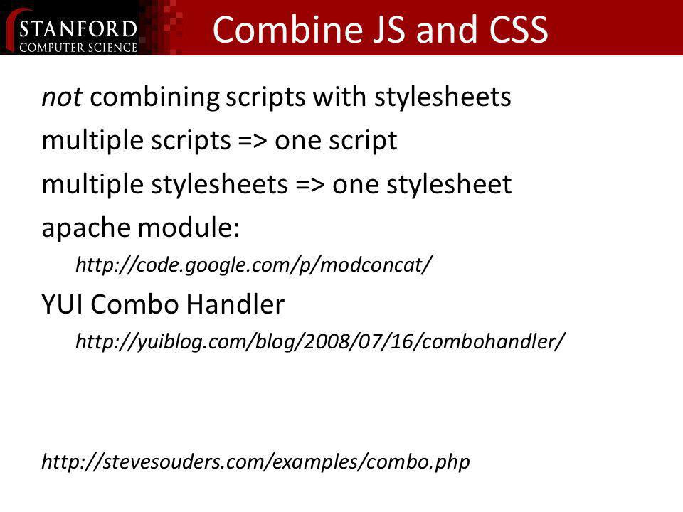 Combine JS and CSS not combining scripts with stylesheets multiple scripts => one script multiple stylesheets => one stylesheet apache module: http://code.google.com/p/modconcat/ YUI Combo Handler http://yuiblog.com/blog/2008/07/16/combohandler/ http://stevesouders.com/examples/combo.php
