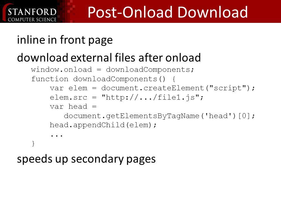 Post-Onload Download inline in front page download external files after onload window.onload = downloadComponents; function downloadComponents() { var elem = document.createElement( script ); elem.src = http://.../file1.js ; var head = document.getElementsByTagName( head )[0]; head.appendChild(elem);...