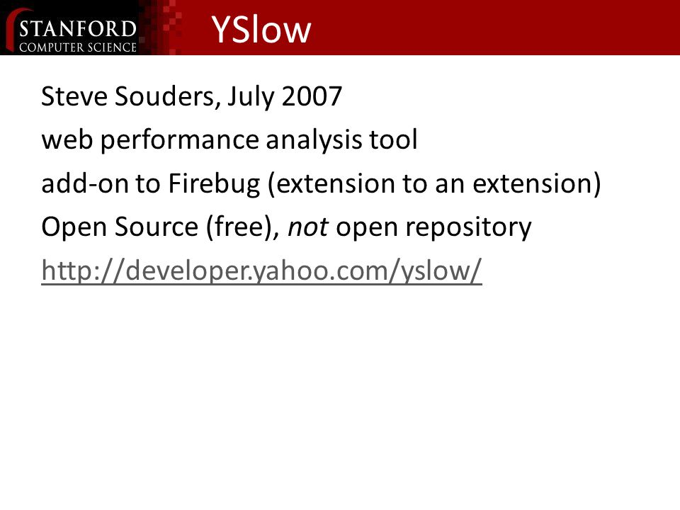 Steve Souders, July 2007 web performance analysis tool add-on to Firebug (extension to an extension) Open Source (free), not open repository