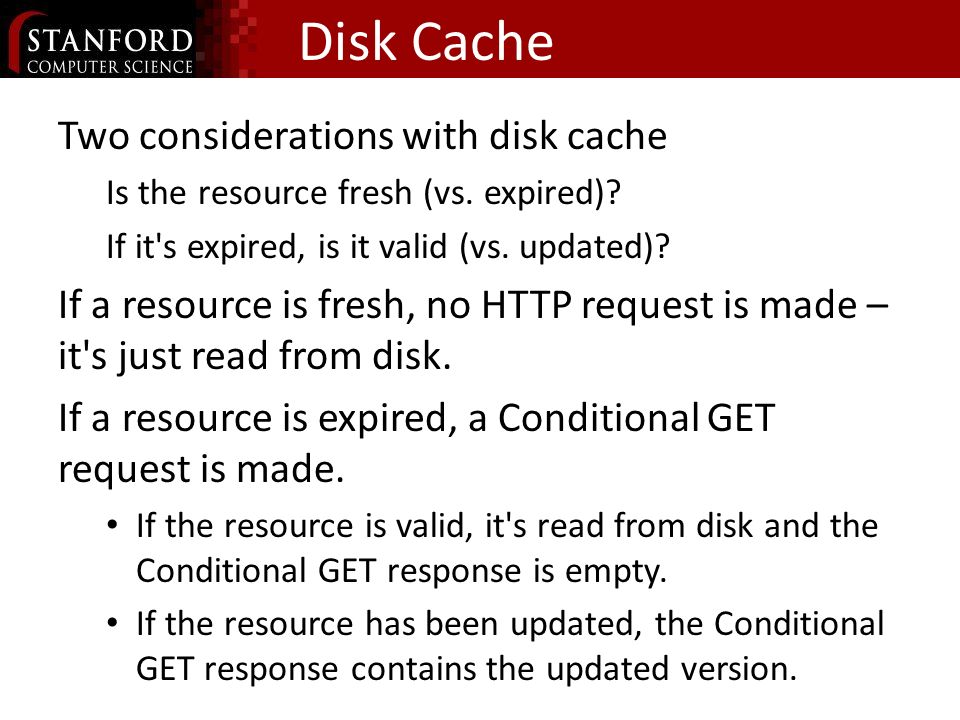 Disk Cache Two considerations with disk cache Is the resource fresh (vs.