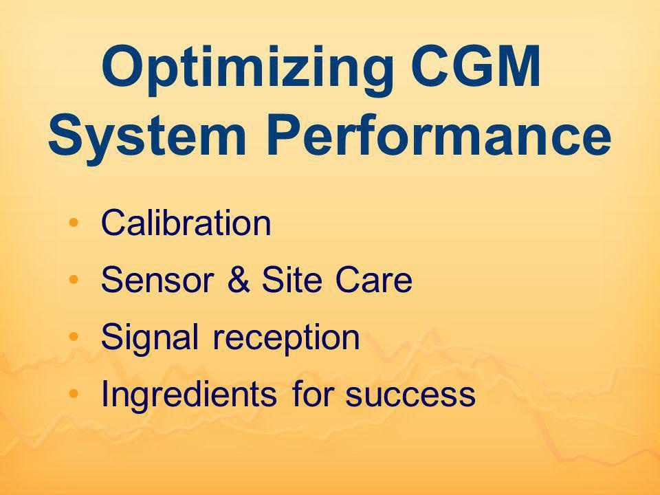 Optimizing CGM System Performance Calibration Sensor & Site Care Signal reception Ingredients for success