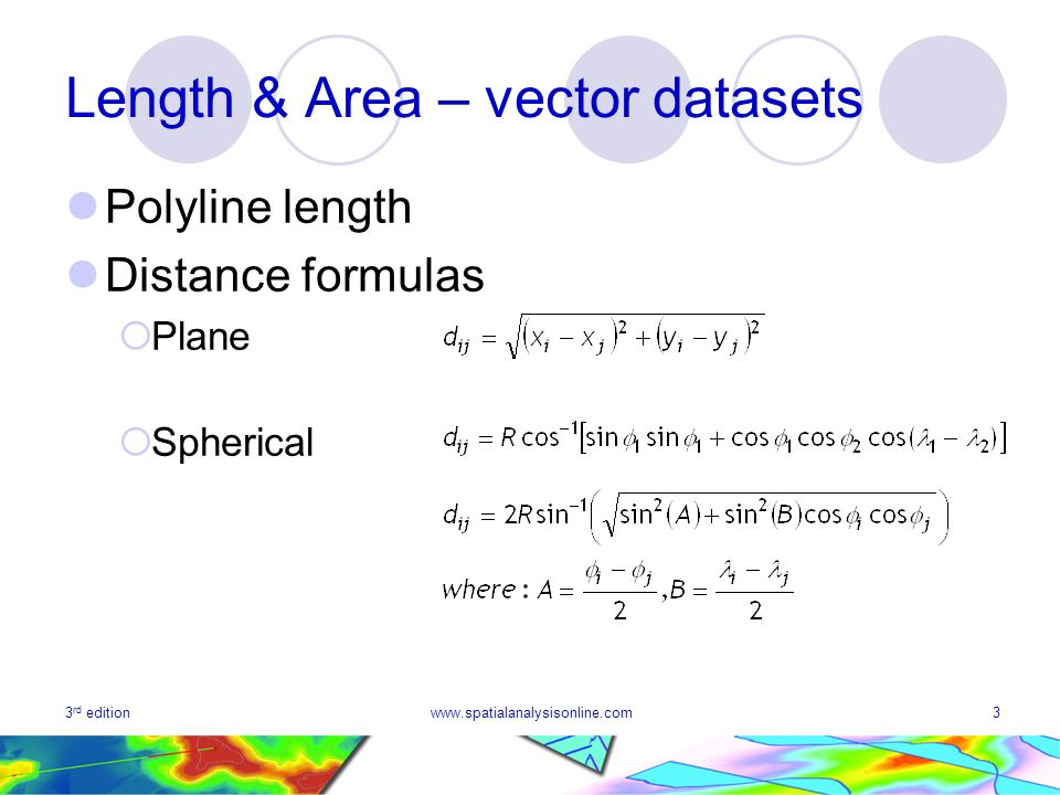 3 rd editionwww.spatialanalysisonline.com3 Length & Area – vector datasets Polyline length Distance formulas Plane Spherical