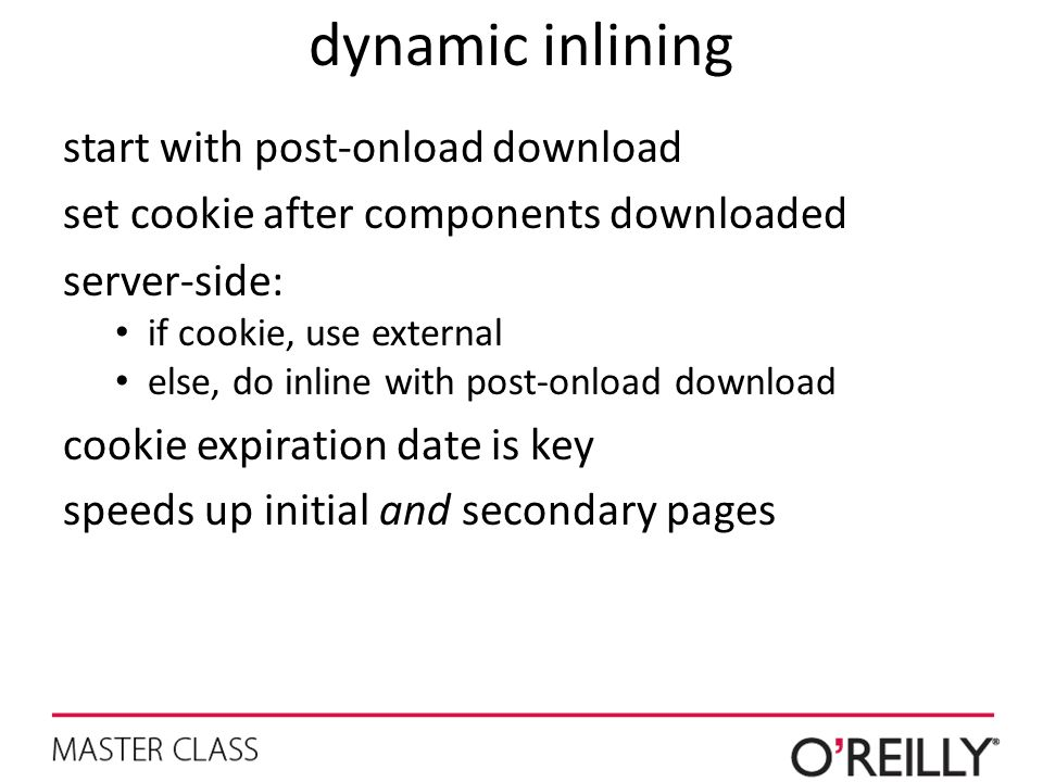 dynamic inlining start with post-onload download set cookie after components downloaded server-side: if cookie, use external else, do inline with post