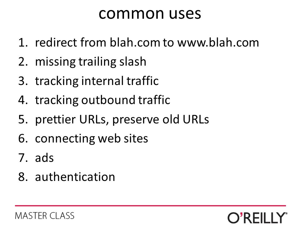 common uses 1.redirect from blah.com to www.blah.com 2.missing trailing slash 3.tracking internal traffic 4.tracking outbound traffic 5.prettier URLs,