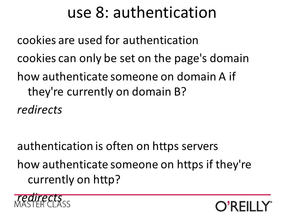 use 8: authentication cookies are used for authentication cookies can only be set on the page's domain how authenticate someone on domain A if they're