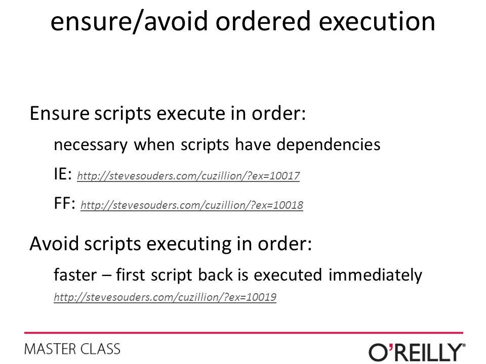 Ensure scripts execute in order: necessary when scripts have dependencies IE: http://stevesouders.com/cuzillion/?ex=10017 http://stevesouders.com/cuzi