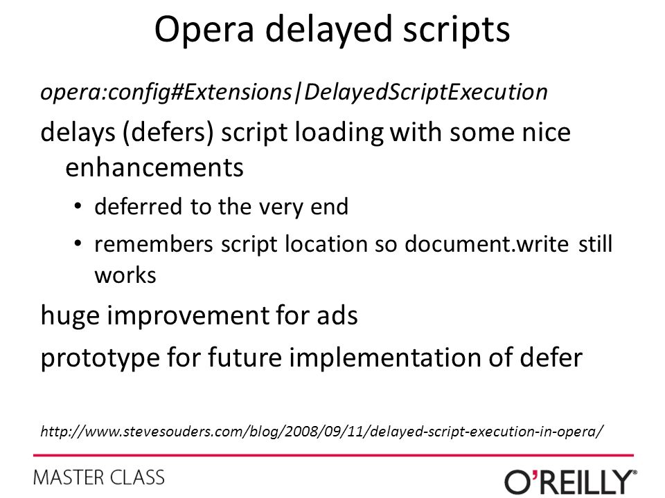 Opera delayed scripts opera:config#Extensions|DelayedScriptExecution delays (defers) script loading with some nice enhancements deferred to the very e