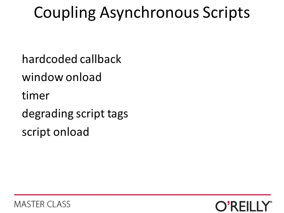 Coupling Asynchronous Scripts hardcoded callback window onload timer degrading script tags script onload