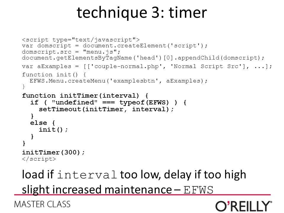technique 3: timer var domscript = document.createElement('script'); domscript.src =