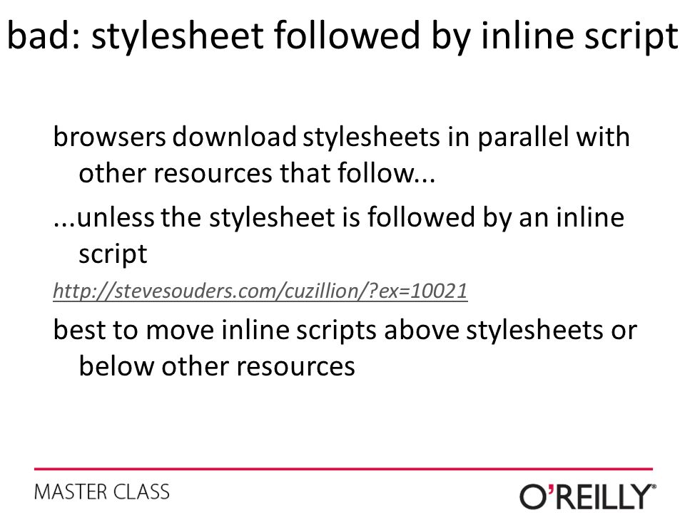 bad: stylesheet followed by inline script browsers download stylesheets in parallel with other resources that follow......unless the stylesheet is fol