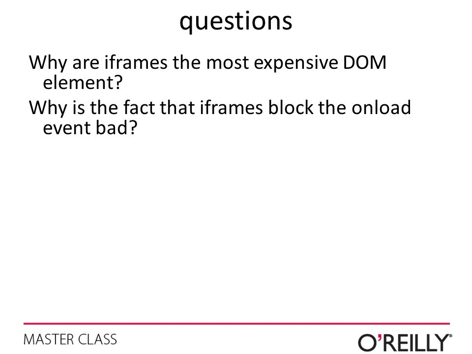 questions Why are iframes the most expensive DOM element? Why is the fact that iframes block the onload event bad?