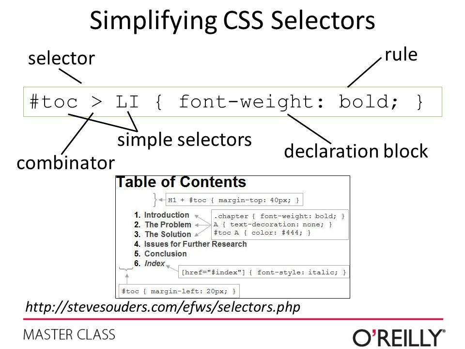 Simplifying CSS Selectors #toc > LI { font-weight: bold; } combinator simple selectors selector declaration block rule http://stevesouders.com/efws/selectors.php