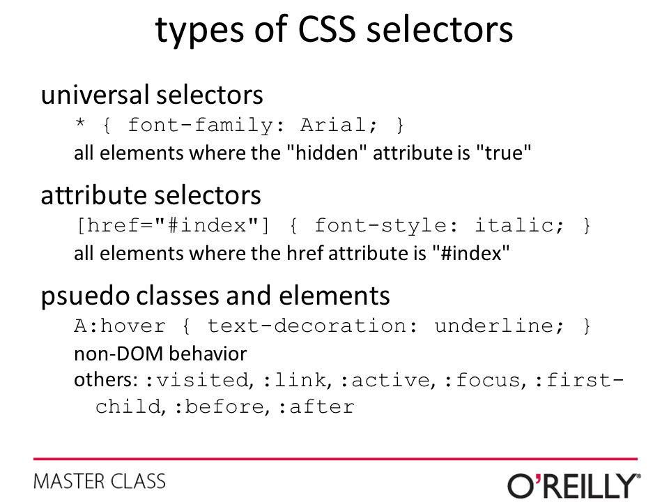 types of CSS selectors universal selectors * { font-family: Arial; } all elements where the