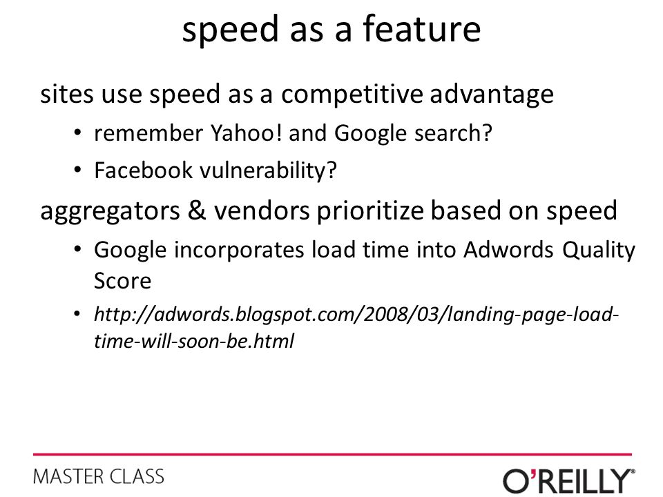 speed as a feature sites use speed as a competitive advantage remember Yahoo! and Google search? Facebook vulnerability? aggregators & vendors priorit