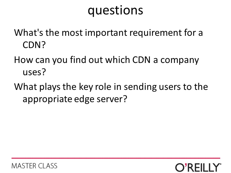 questions What's the most important requirement for a CDN? How can you find out which CDN a company uses? What plays the key role in sending users to