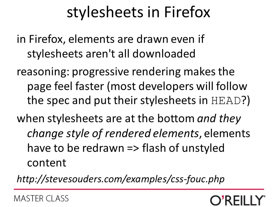 stylesheets in Firefox in Firefox, elements are drawn even if stylesheets aren't all downloaded reasoning: progressive rendering makes the page feel f