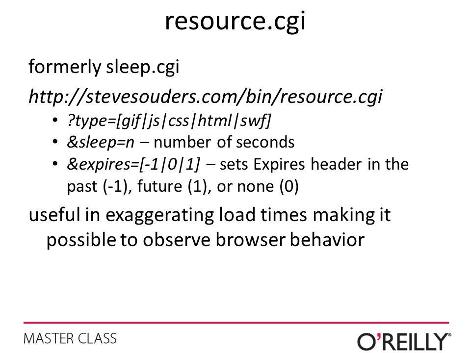 resource.cgi formerly sleep.cgi http://stevesouders.com/bin/resource.cgi ?type=[gif|js|css|html|swf] &sleep=n – number of seconds &expires=[-1|0|1] –