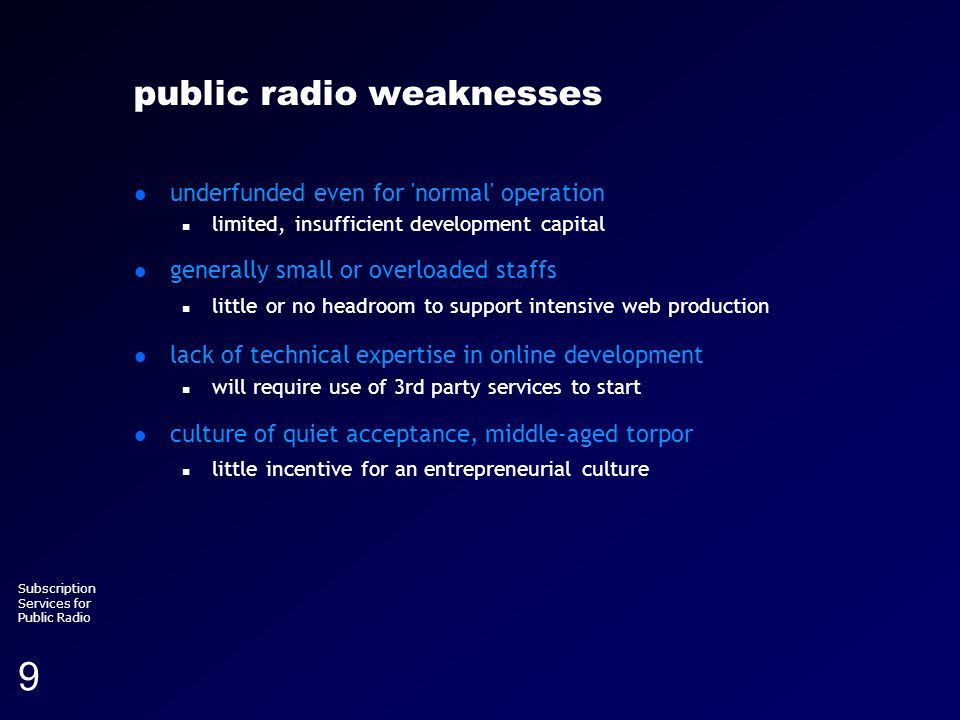 Running head (section title) Subscription Services for Public Radio 9 public radio weaknesses underfunded even for 'normal' operation n limited, insuf