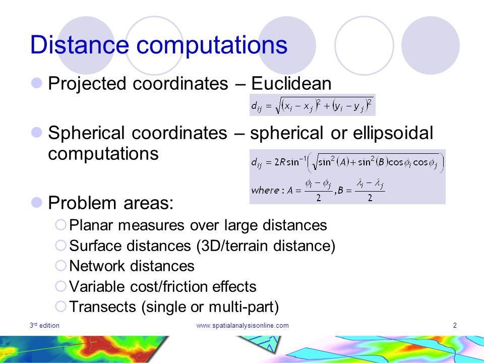 3 rd editionwww.spatialanalysisonline.com2 Distance computations Projected coordinates – Euclidean Spherical coordinates – spherical or ellipsoidal co
