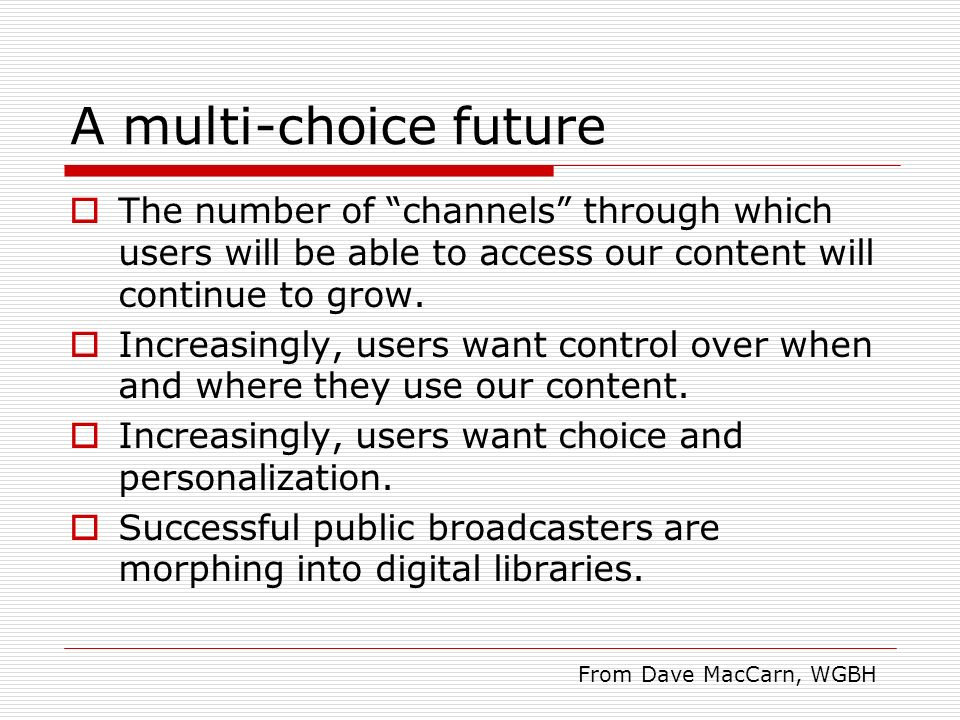 A multi-choice future The number of channels through which users will be able to access our content will continue to grow. Increasingly, users want co