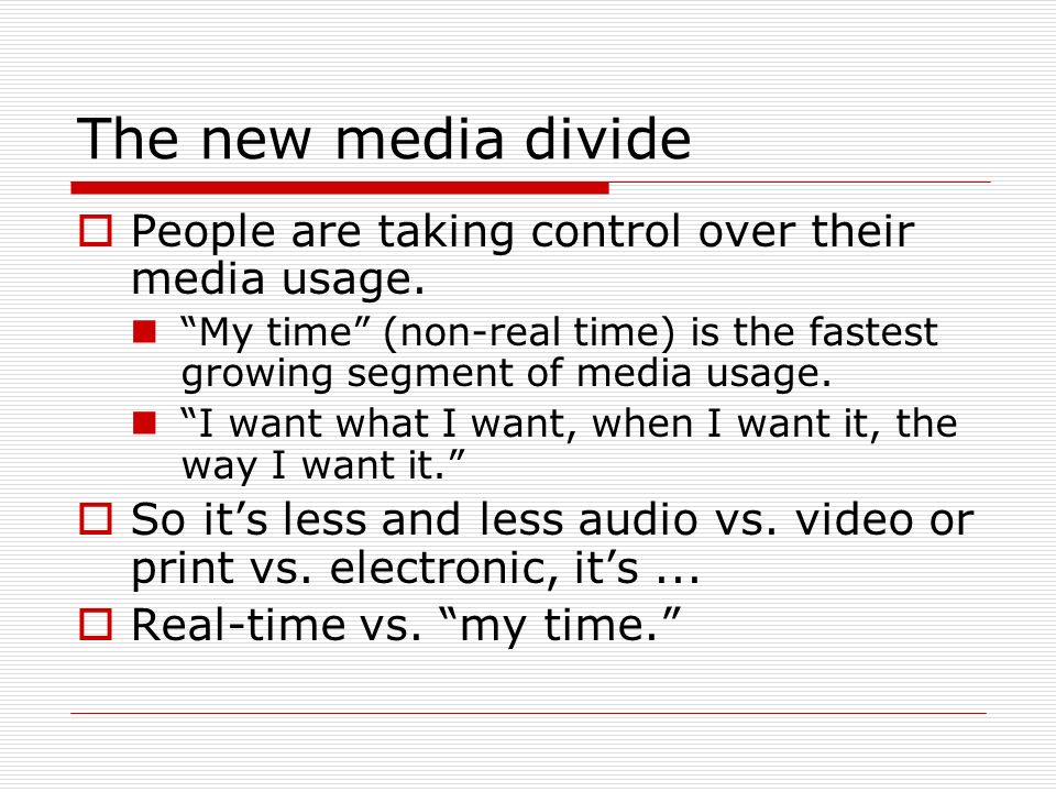 The new media divide People are taking control over their media usage. My time (non-real time) is the fastest growing segment of media usage. I want w
