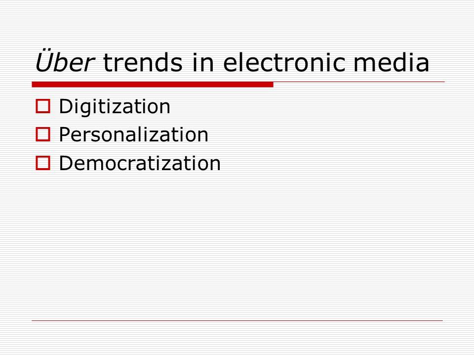 Über trends in electronic media Digitization Personalization Democratization