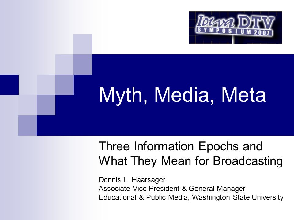 Myth, Media, Meta Three Information Epochs and What They Mean for Broadcasting Dennis L.