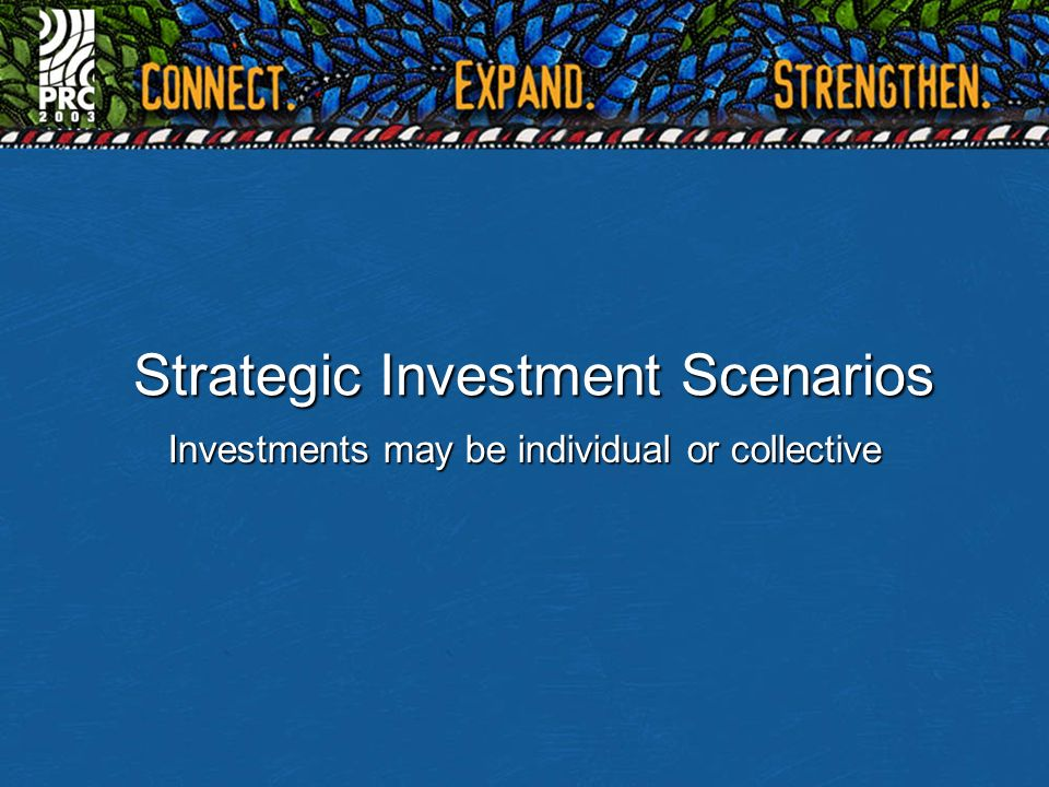Strategic Investment Scenarios Investments may be individual or collective