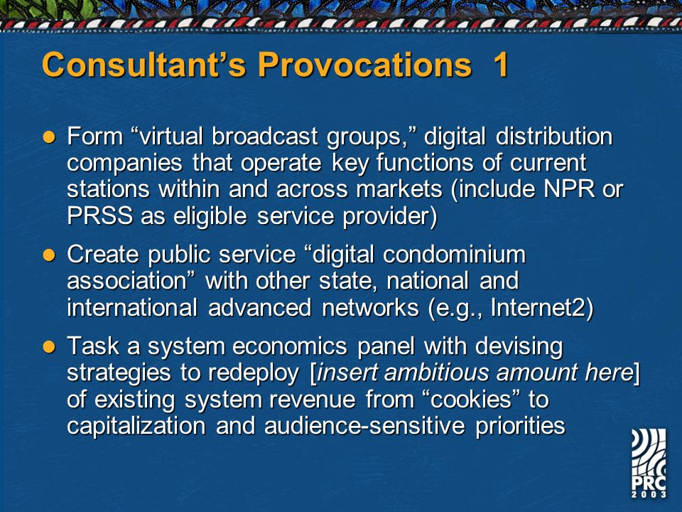 Consultants Provocations 1 Form virtual broadcast groups, digital distribution companies that operate key functions of current stations within and acr