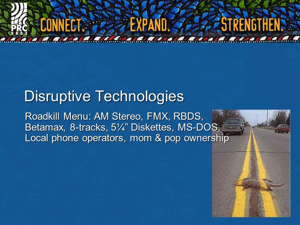 Disruptive Technologies Roadkill Menu: AM Stereo, FMX, RBDS, Betamax, 8-tracks, 5¼ Diskettes, MS-DOS, Local phone operators, mom & pop ownership