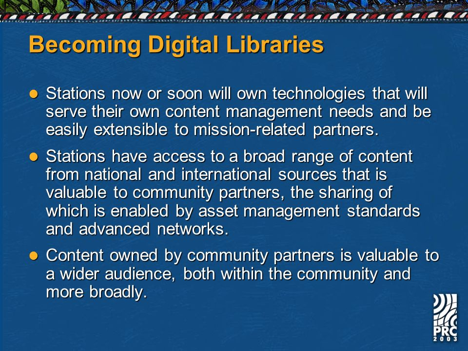 Becoming Digital Libraries Stations now or soon will own technologies that will serve their own content management needs and be easily extensible to m