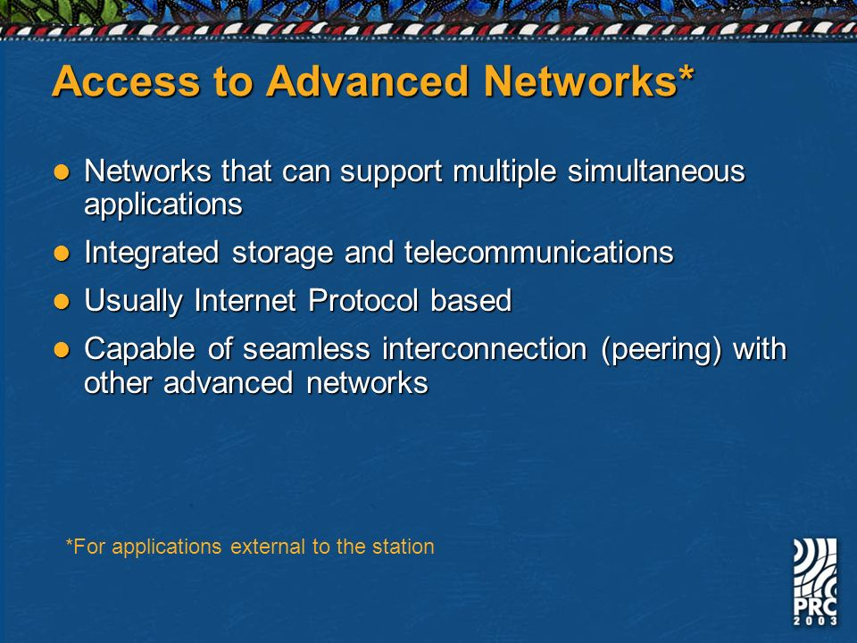 Access to Advanced Networks* Networks that can support multiple simultaneous applications Networks that can support multiple simultaneous applications